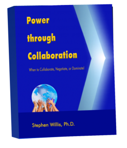 Power through Collaboration: When to Collaborate, Negotiate, or Dominate for: teams, teamwork, team building, cooperation, mediation, conflict resolution, training, human resources,